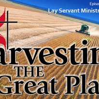 Harvesting the Great Plains: Episode 3 - Lay Servant Ministries
